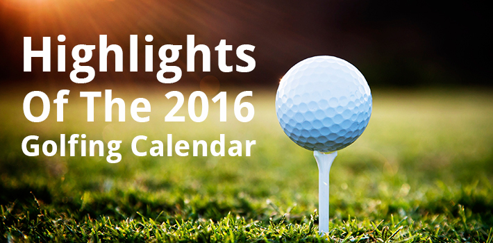 Highlights Of The 2016 Golfing Calendar